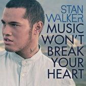 Music Won't Break Your Heart by Stan Walker