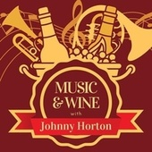 Music & Wine with Johnny Horton by Johnny Horton