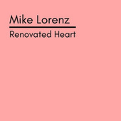 Renovated Heart by Mike Lorenz