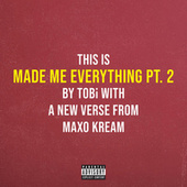 Made Me Everything Pt. 2 by TOBi