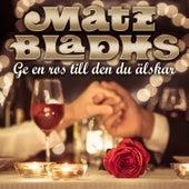 Ge en ros till den du älskar by Matz Bladhs