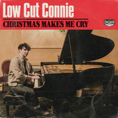 Christmas Makes Me Cry von Low Cut Connie