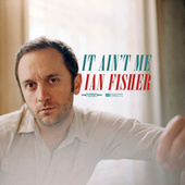 It Ain't Me by Ian Fisher