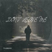 Don't Leave Me de Tyler0112