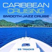 Caribbean Cruising - Smooth Jazz Cruise (25 Tracks) de Various Artists