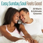 Easy Sunday Soul - Feels Good - 30 Warm & Intimate Grooves by Various Artists