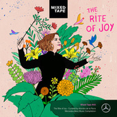 Mixed Tape Compilation #65: The Rite of Joy - Curated by Alondra de la Parra by Alondra de la Parra