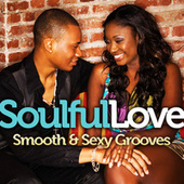 SOULFUL LOVE: Smooth and Sexy Grooves by Various Artists