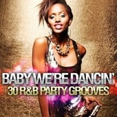 Baby We're Dancin: 30 R&B Party Grooves by Various Artists