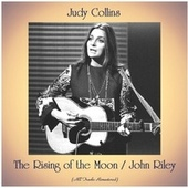 The Rising of the Moon / John Riley (All Tracks Remastered) by Judy Collins