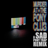 Pony Trap (SAD Remix) by Murder At The Pony Club