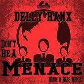 Don't Be A Menace (Selecta J-Man Remix) by Delly Ranx