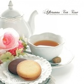 Afternoon Tea Time: Chilled Vibes for the Most British Time of the Day by Various Artists