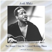 The House I Live In / Good Morning Blues (Remastered 2020) by Josh White