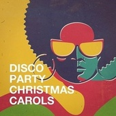 Disco Party Christmas Carols de Christmas Carols, Disco Fever, Musica Disco