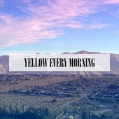 YELLOW EVERY MORNING by Cimmino