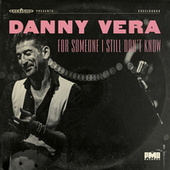 For Someone I Still Don't Know van Danny Vera