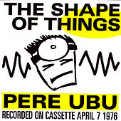 The Shape of Things by Pere Ubu