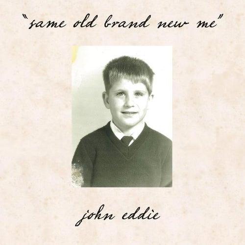 Same Old Brand New Me by John Eddie