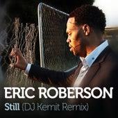 Still (DJ Kemit Remix) by Eric Roberson
