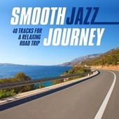 Smooth Jazz Journey (40 Tracks for a Relaxing Road Trip) von Various Artists