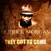 They Got To Come by Derrick Morgan