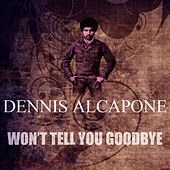 Won't Tell You Goodbye by Dennis Alcapone