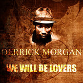 We Will Be Lovers by Derrick Morgan