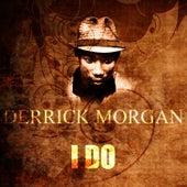 I Do by Derrick Morgan