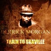 Train To Skaville by Derrick Morgan