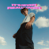 It's Never Really Over (Expanded) by Johnny Orlando