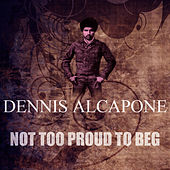 Not Too Proud To Beg by Dennis Alcapone