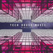 Tech House Music Playlist by Various Artists