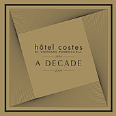 Hôtel Costes A Decade by Stéphane Pompougnac de Various Artists