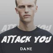 Attack You di Dane