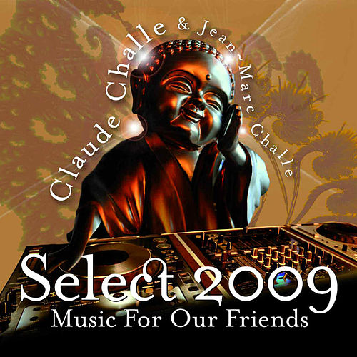 Select 2009 - Music for our friends by Claude Challe & Jean-Marc Challe by Various Artists