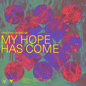 My Hope Has Come by Vineyard Worship