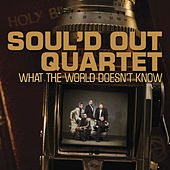 What The World Doesn't Know by Soul'd Out Quartet