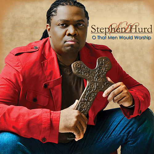 O That Men Would Worship by Stephen Hurd