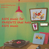 Kids Music for Parents That Hate Kids Music by Various Artists