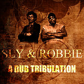 A Dub Tribulation by Sly and Robbie