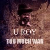Too Much War by U-Roy