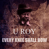 Every Knee Shall Bow by U-Roy