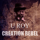 Creation Rebel by U-Roy