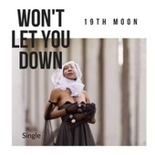 Won't Let You Down by 19th Moon