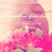 Covered in your love by The Real Adonis