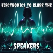 Electronics to Blare the Speakers de Electronica