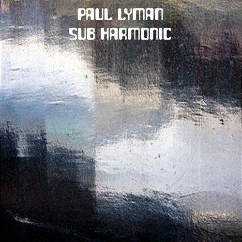 Sub Harmonic by Paul Lyman