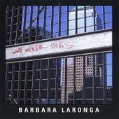 Love Never Dies by Barbara Laronga