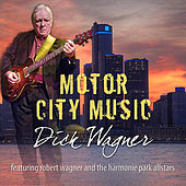Motor City Music (feat. Robert Wagner and the Harmonie Park Allstars) by Dick Wagner